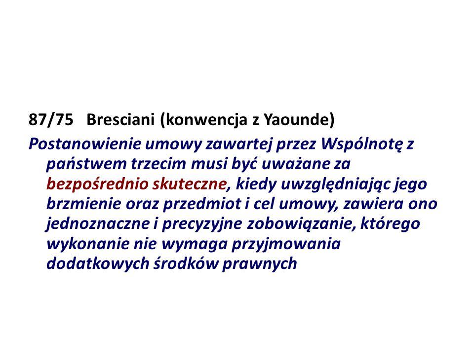 87/75 Bresciani (konwencja z Yaounde) Postanowienie umowy zawartej przez Wspólnotę z państwem trzecim musi być uważane za bezpośrednio skuteczne, kied