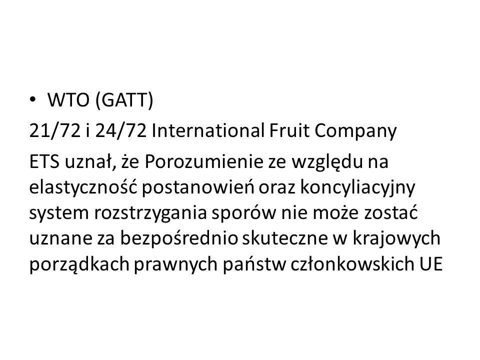 WTO (GATT) 21/72 i 24/72 International Fruit Company ETS uznał, że Porozumienie ze względu na elastyczność postanowień oraz koncyliacyjny system rozst