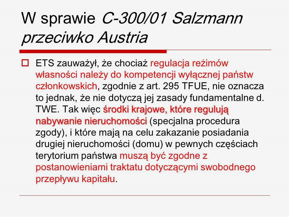 W sprawie C-300/01 Salzmann przeciwko Austria środki krajowe, które regulują nabywanie nieruchomości ETS zauważył, że chociaż regulacja reżimów własno