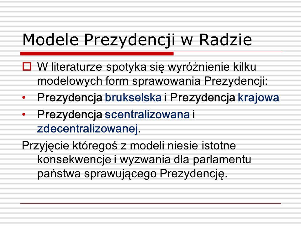 Modele Prezydencji w Radzie W literaturze spotyka się wyróżnienie kilku modelowych form sprawowania Prezydencji: Prezydencja brukselska i Prezydencja