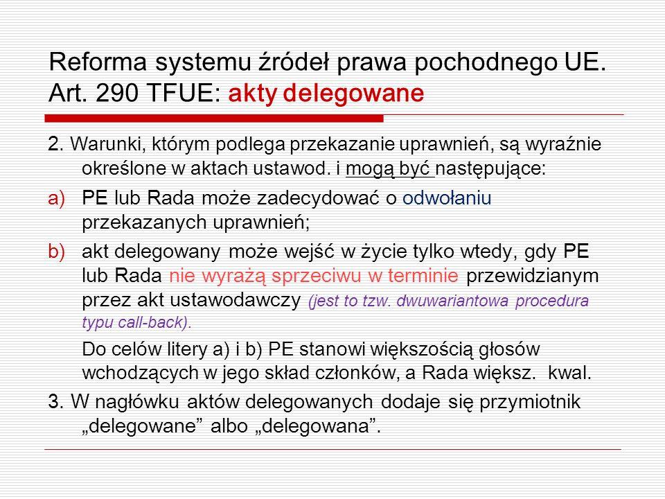 Reforma systemu źródeł prawa pochodnego UE. Art. 290 TFUE: akty delegowane 2. Warunki, którym podlega przekazanie uprawnień, są wyraźnie określone w a