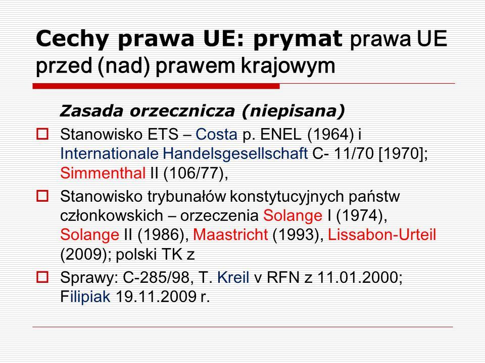 Cechy prawa UE: prymat prawa UE przed (nad) prawem krajowym Zasada orzecznicza (niepisana) Stanowisko ETS – Costa p. ENEL (1964) i Internationale Hand