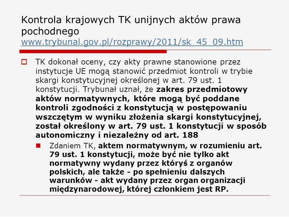 Kontrola krajowych TK unijnych aktów prawa pochodnego www.trybunal.gov.pl/rozprawy/2011/sk_45_09.htm www.trybunal.gov.pl/rozprawy/2011/sk_45_09.htm TK