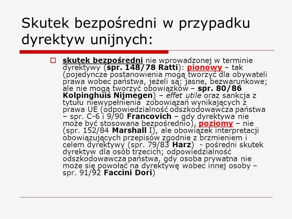 Skutek bezpośredni w przypadku dyrektyw unijnych: skutek bezpośredni nie wprowadzonej w terminie dyrektywy (spr. 148/78 Ratti): pionowy – tak (pojedyn