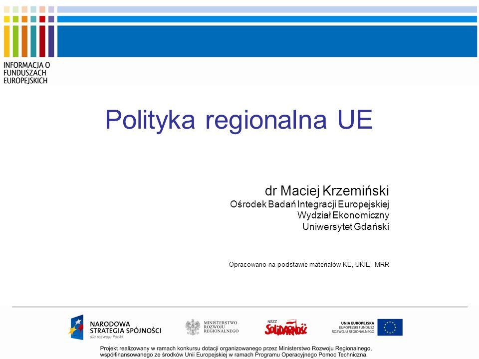 dr Maciej Krzemiński Ośrodek Badań Integracji Europejskiej Wydział Ekonomiczny Uniwersytet Gdański Opracowano na podstawie materiałów KE, UKIE, MRR Po