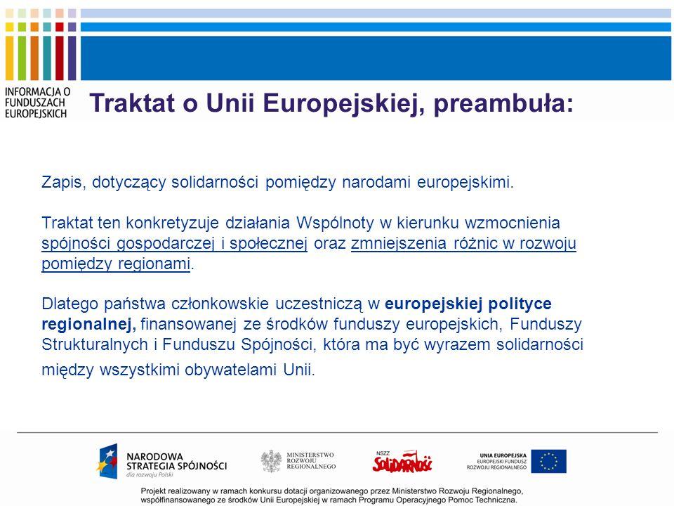 Traktat o Unii Europejskiej, preambuła: Zapis, dotyczący solidarności pomiędzy narodami europejskimi. Traktat ten konkretyzuje działania Wspólnoty w k
