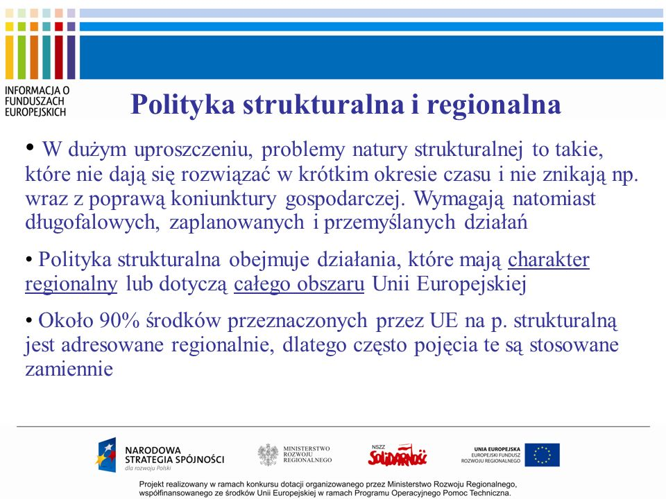 Polityka strukturalna i regionalna W dużym uproszczeniu, problemy natury strukturalnej to takie, które nie dają się rozwiązać w krótkim okresie czasu