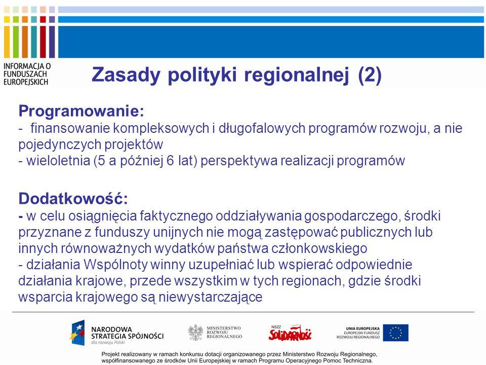 Zasady polityki regionalnej (2) Programowanie: - finansowanie kompleksowych i długofalowych programów rozwoju, a nie pojedynczych projektów - wielolet