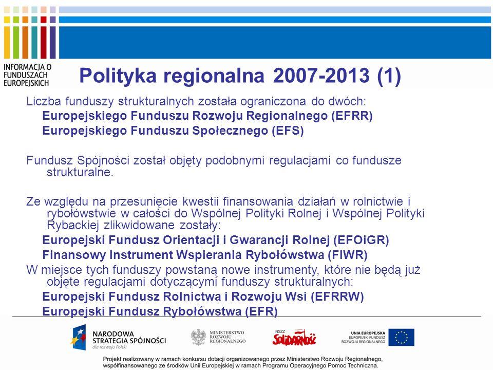 Polityka regionalna 2007-2013 (1) Liczba funduszy strukturalnych została ograniczona do dwóch: Europejskiego Funduszu Rozwoju Regionalnego (EFRR) Euro