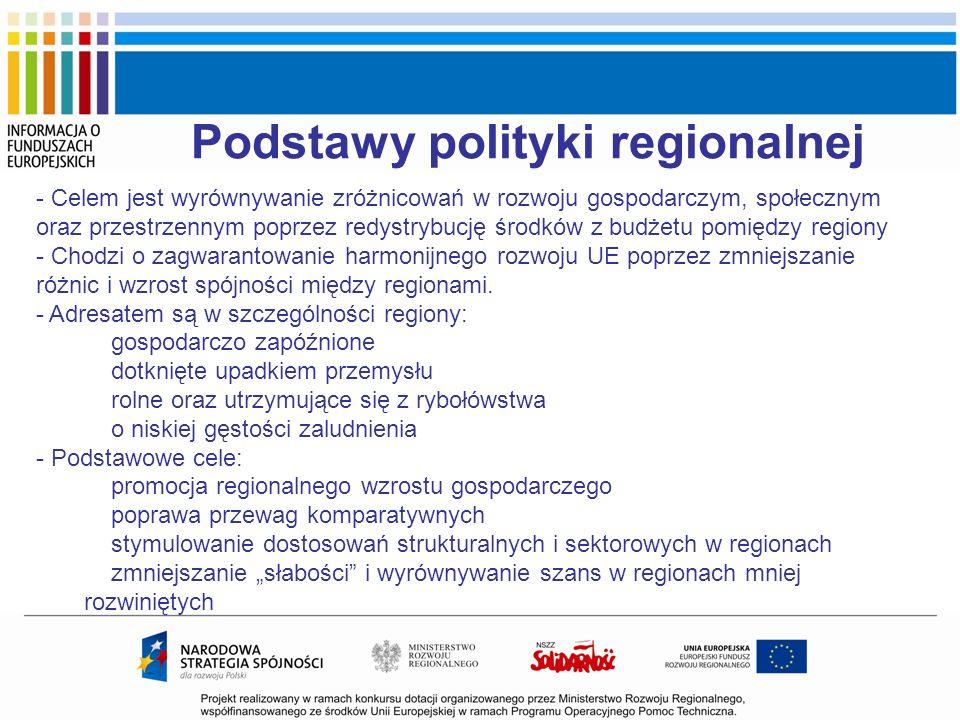 Podstawy polityki regionalnej - Celem jest wyrównywanie zróżnicowań w rozwoju gospodarczym, społecznym oraz przestrzennym poprzez redystrybucję środkó