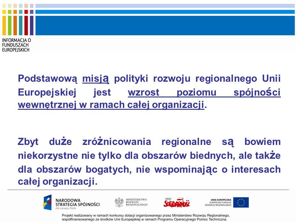 Podstawową misj ą polityki rozwoju regionalnego Unii Europejskiej jest wzrost poziomu spójno ś ci wewnętrznej w ramach całej organizacji. Zbyt du ż e