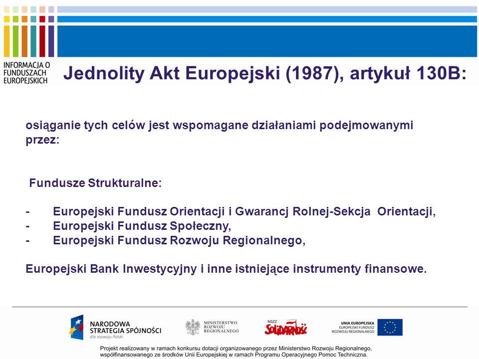 Jednolity Akt Europejski (1987), artykuł 130B: osiąganie tych celów jest wspomagane działaniami podejmowanymi przez: Fundusze Strukturalne: - Europejs