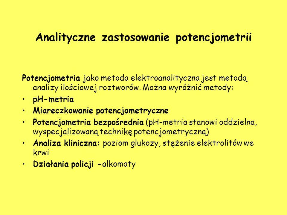 Analityczne zastosowanie potencjometrii Potencjometria jako metoda elektroanalityczna jest metodą analizy ilościowej roztworów. Można wyróżnić metody: