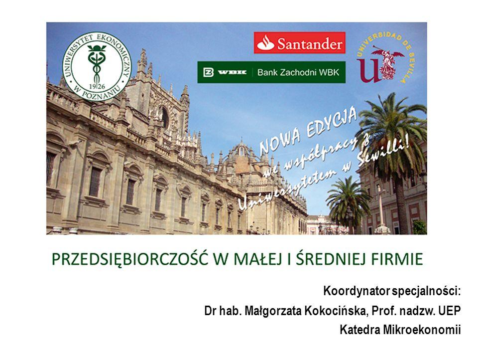 PRZEDSIĘBIORCZOŚĆ W MAŁEJ I ŚREDNIEJ FIRMIE SPECJALNOŚĆ STUDIÓW II STOPNIA NA KIERUNKU ZARZĄDZANIE od roku akademickiego 2012/2013 realizowana we współpracy z Uniwersytetem w Sewilli rozwój programu studiów finansowany przez Santander Universidades / BZ WBK