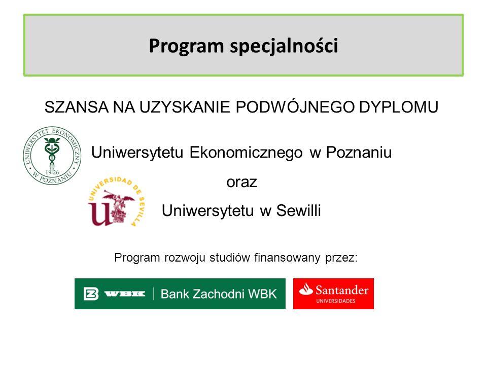 SZANSA NA UZYSKANIE PODWÓJNEGO DYPLOMU Uniwersytetu Ekonomicznego w Poznaniu oraz Uniwersytetu w Sewilli Program specjalności Program rozwoju studiów