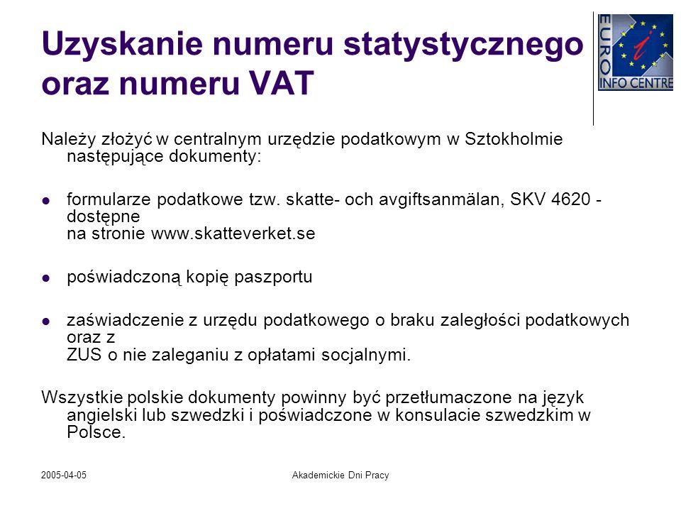 2005-04-05Akademickie Dni Pracy Uzyskanie numeru statystycznego oraz numeru VAT Należy złożyć w centralnym urzędzie podatkowym w Sztokholmie następują