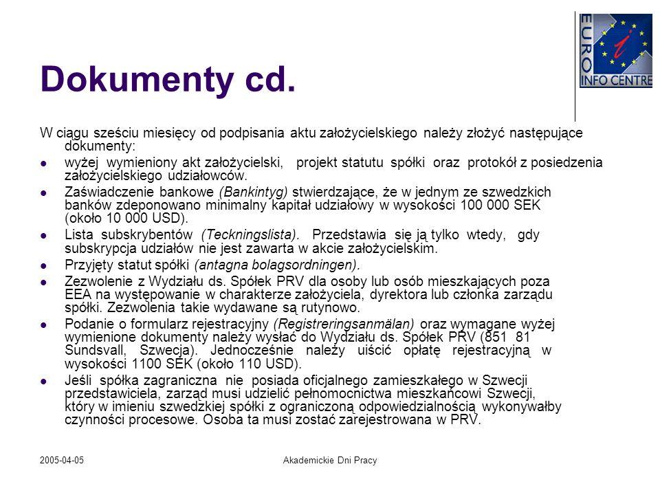2005-04-05Akademickie Dni Pracy Dokumenty cd. W ciągu sześciu miesięcy od podpisania aktu założycielskiego należy złożyć następujące dokumenty: wyżej
