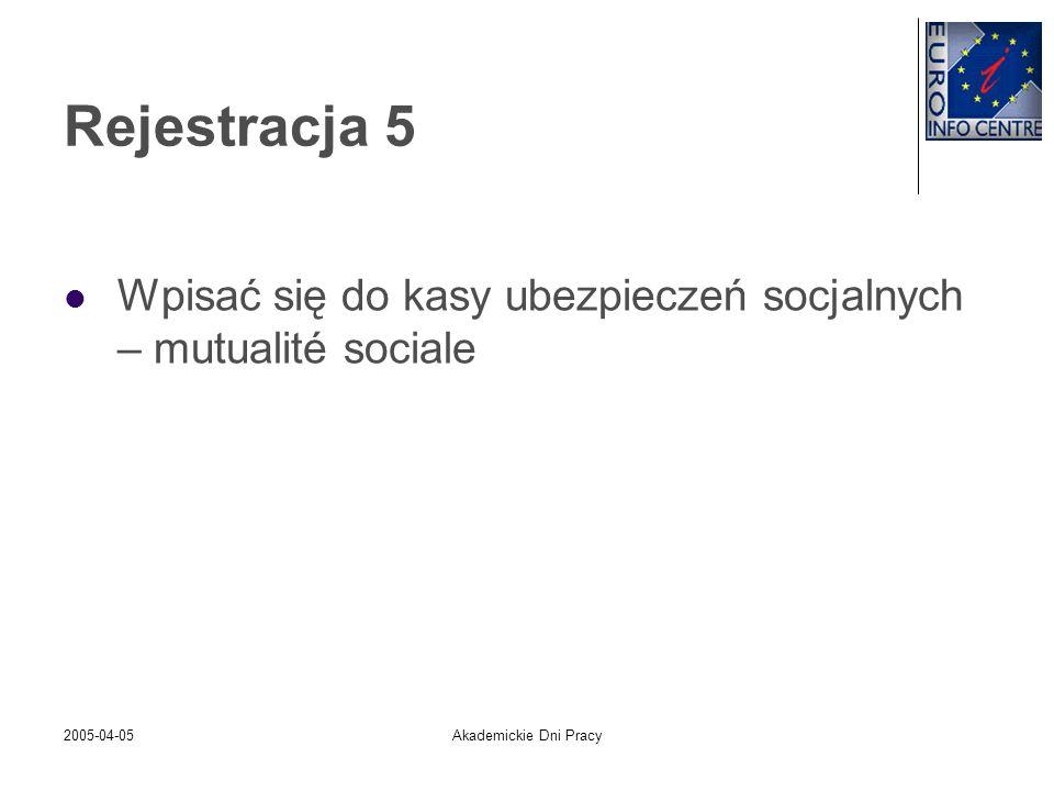 2005-04-05Akademickie Dni Pracy Rejestracja 5 Wpisać się do kasy ubezpieczeń socjalnych – mutualité sociale