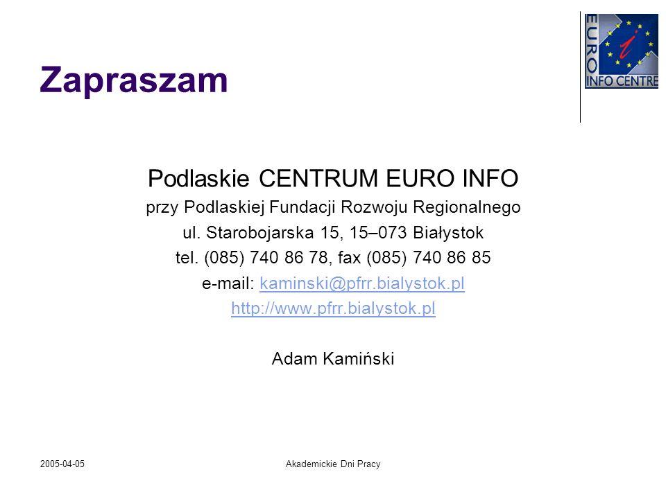 2005-04-05Akademickie Dni Pracy Zapraszam Podlaskie CENTRUM EURO INFO przy Podlaskiej Fundacji Rozwoju Regionalnego ul. Starobojarska 15, 15–073 Biały