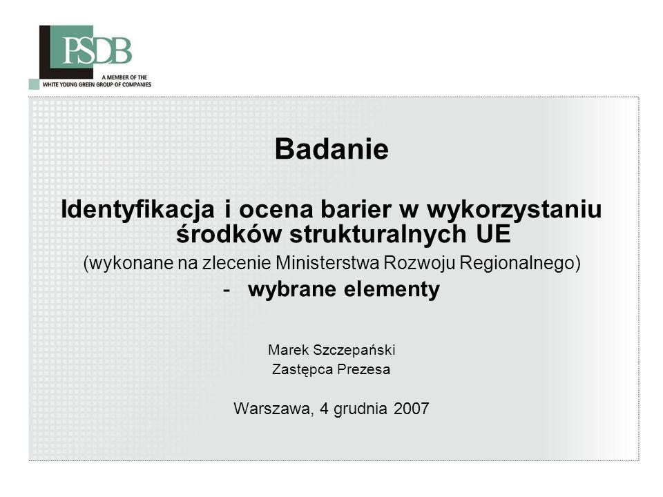 Badanie Identyfikacja i ocena barier w wykorzystaniu środków strukturalnych UE (wykonane na zlecenie Ministerstwa Rozwoju Regionalnego) -wybrane eleme