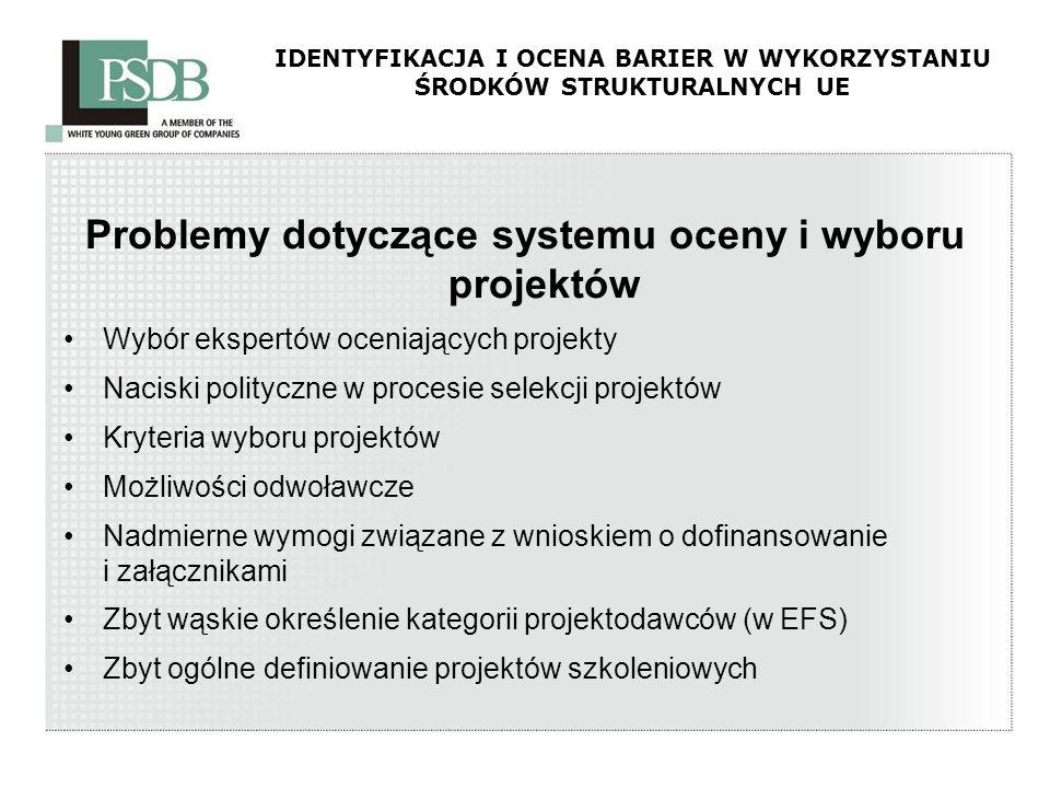 IDENTYFIKACJA I OCENA BARIER W WYKORZYSTANIU ŚRODKÓW STRUKTURALNYCH UE Problemy dotyczące systemu oceny i wyboru projektów Wybór ekspertów oceniającyc