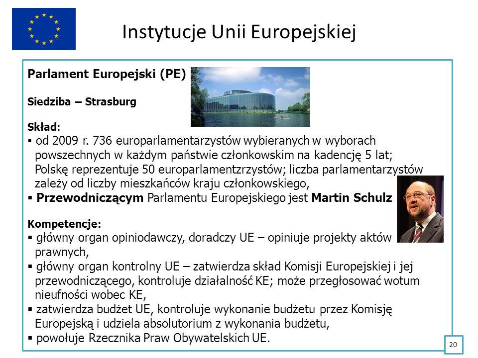 Instytucje Unii Europejskiej Parlament Europejski (PE) Siedziba – Strasburg Skład: od 2009 r. 736 europarlamentarzystów wybieranych w wyborach powszec