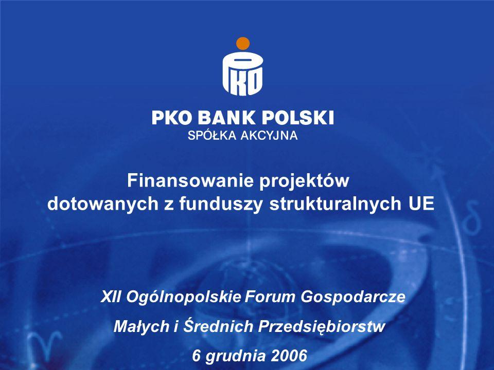 Finansowanie projektów dotowanych z funduszy strukturalnych UE XII Ogólnopolskie Forum Gospodarcze Małych i Średnich Przedsiębiorstw 6 grudnia 2006