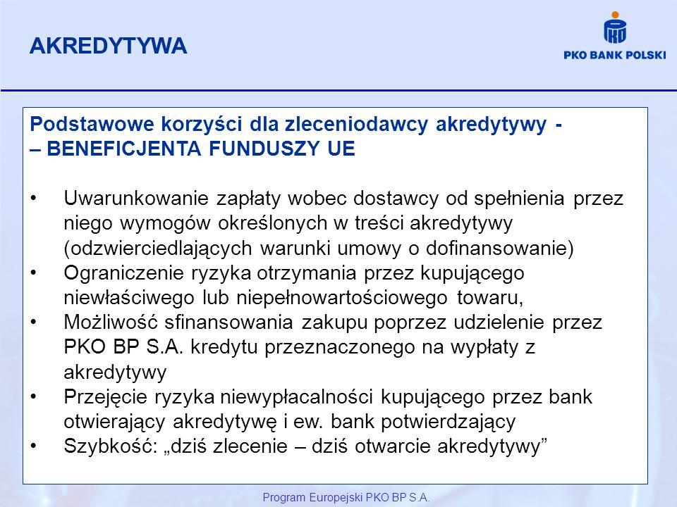 Program Europejski PKO BP S.A. Podstawowe korzyści dla zleceniodawcy akredytywy - – BENEFICJENTA FUNDUSZY UE Uwarunkowanie zapłaty wobec dostawcy od s