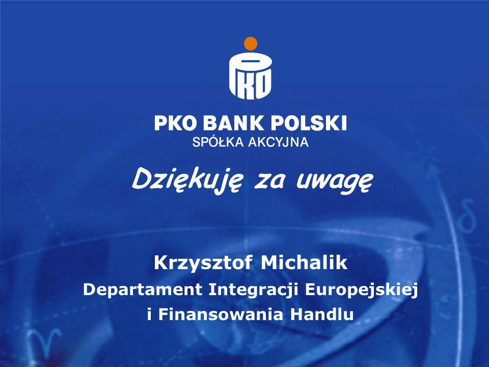 Dziękuję za uwagę Krzysztof Michalik Departament Integracji Europejskiej i Finansowania Handlu