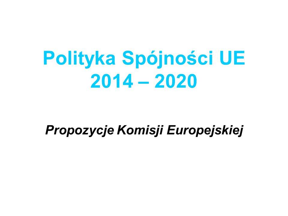 Polityka Spójności UE 2014 – 2020 Propozycje Komisji Europejskiej