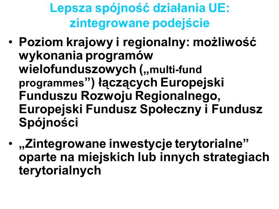 Lepsza spójność działania UE: zintegrowane podejście Poziom krajowy i regionalny: możliwość wykonania programów wielofunduszowych ( multi-fund program