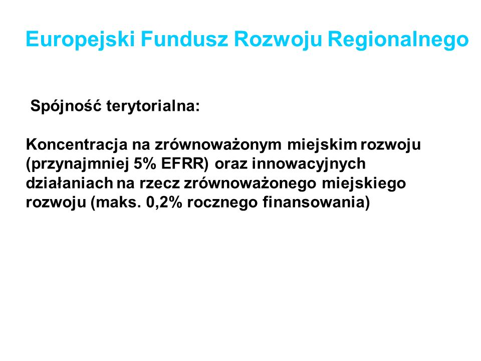 Europejski Fundusz Rozwoju Regionalnego Spójność terytorialna: Koncentracja na zrównoważonym miejskim rozwoju (przynajmniej 5% EFRR) oraz innowacyjnyc