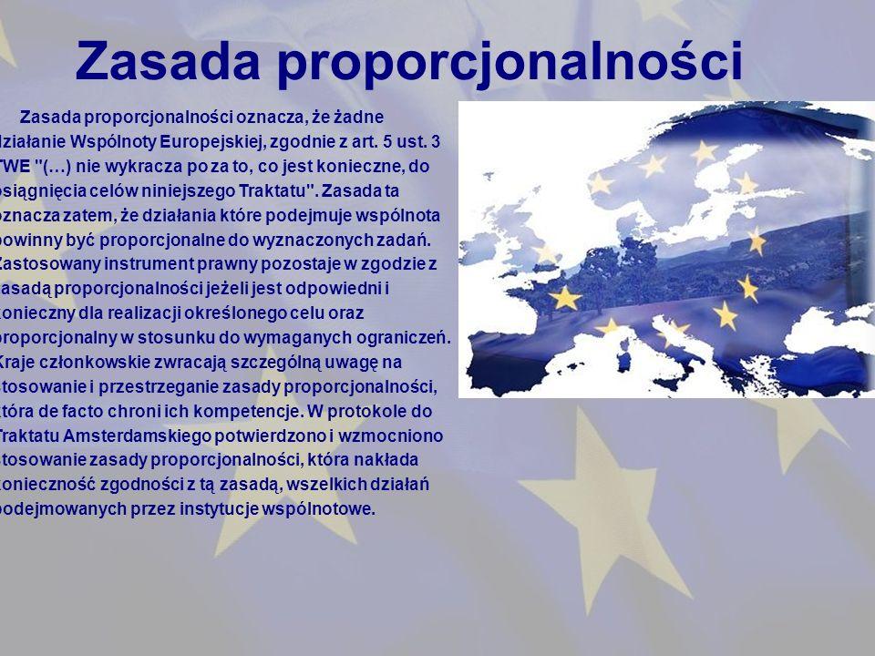 Zasada proporcjonalności Zasada proporcjonalności oznacza, że żadne działanie Wspólnoty Europejskiej, zgodnie z art.