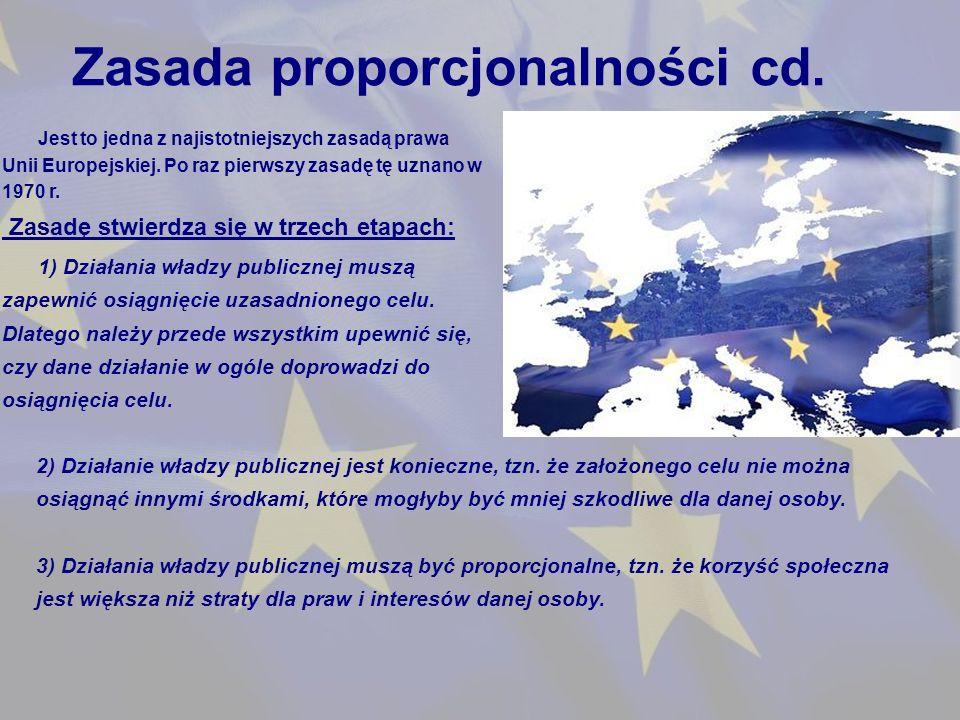 Zasada proporcjonalności cd. Jest to jedna z najistotniejszych zasadą prawa Unii Europejskiej.