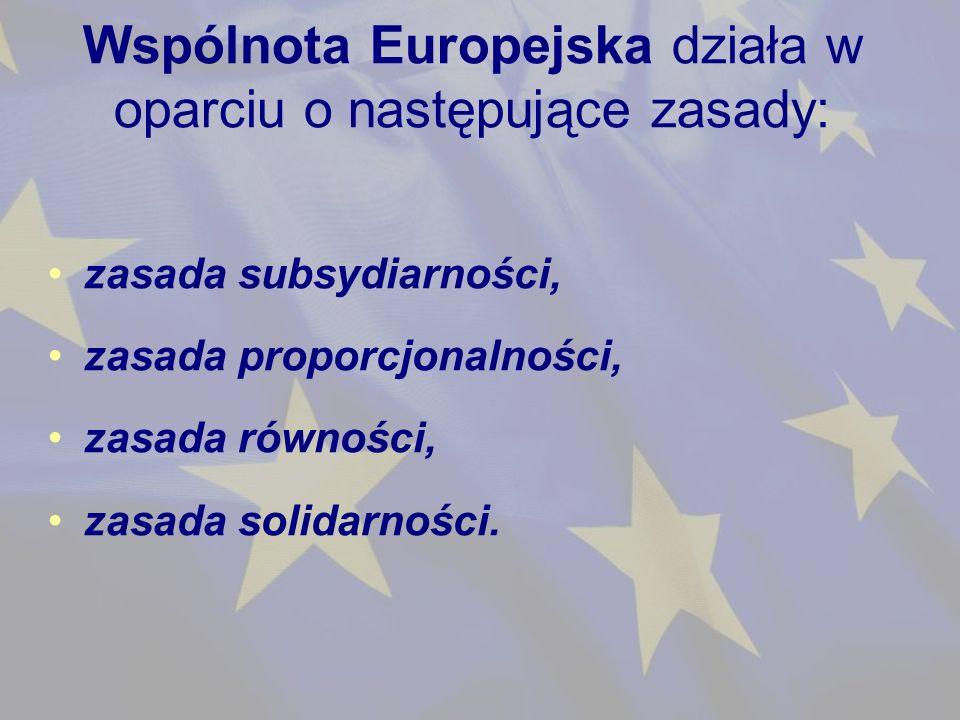 Wspólnota Europejska działa w oparciu o następujące zasady: zasada subsydiarności, zasada proporcjonalności, zasada równości, zasada solidarności.