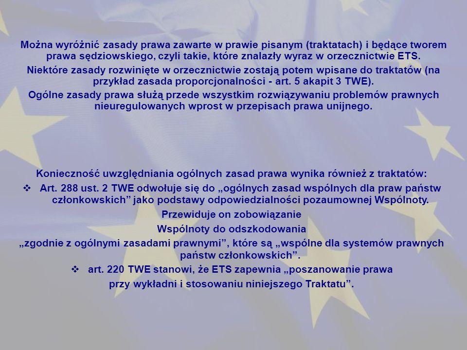 Można wyróżnić zasady prawa zawarte w prawie pisanym (traktatach) i będące tworem prawa sędziowskiego, czyli takie, które znalazły wyraz w orzecznictwie ETS.
