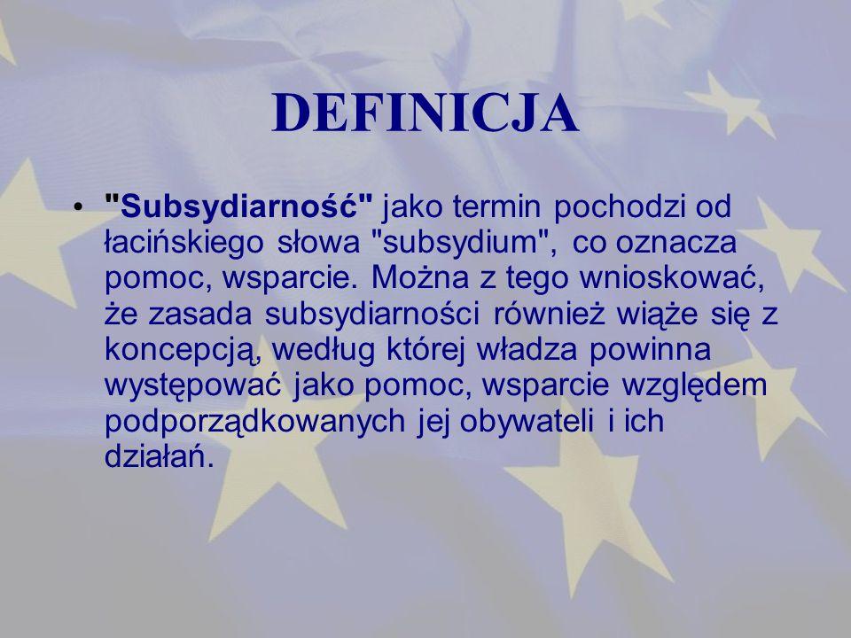 DEFINICJA Subsydiarność jako termin pochodzi od łacińskiego słowa subsydium , co oznacza pomoc, wsparcie.