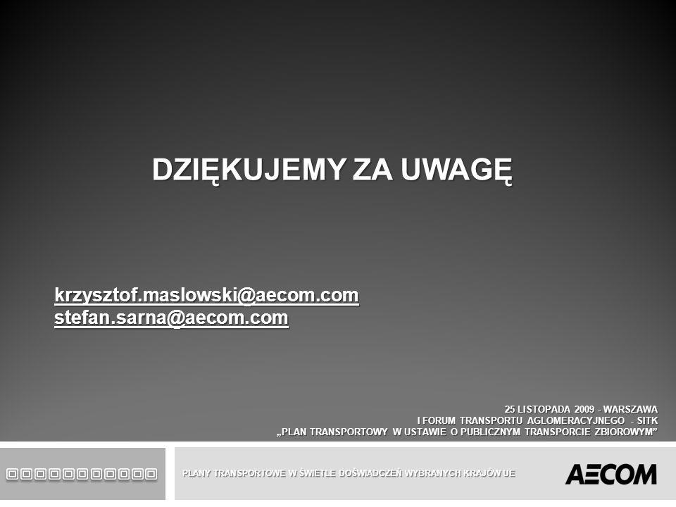 DZIĘKUJEMY ZA UWAGĘ krzysztof.maslowski@aecom.comstefan.sarna@aecom.com 25 LISTOPADA 2009 - WARSZAWA I FORUM TRANSPORTU AGLOMERACYJNEGO - SITK PLAN TR