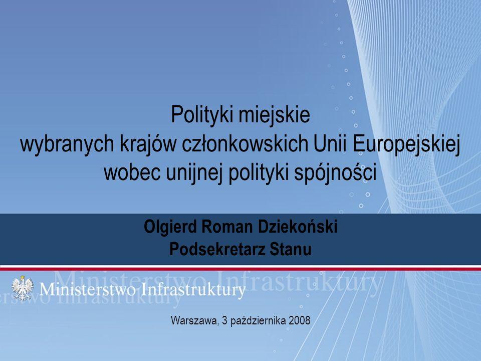 1 Warszawa, 3 października 2008 Polityki miejskie wybranych krajów członkowskich Unii Europejskiej wobec unijnej polityki spójności Olgierd Roman Dzie