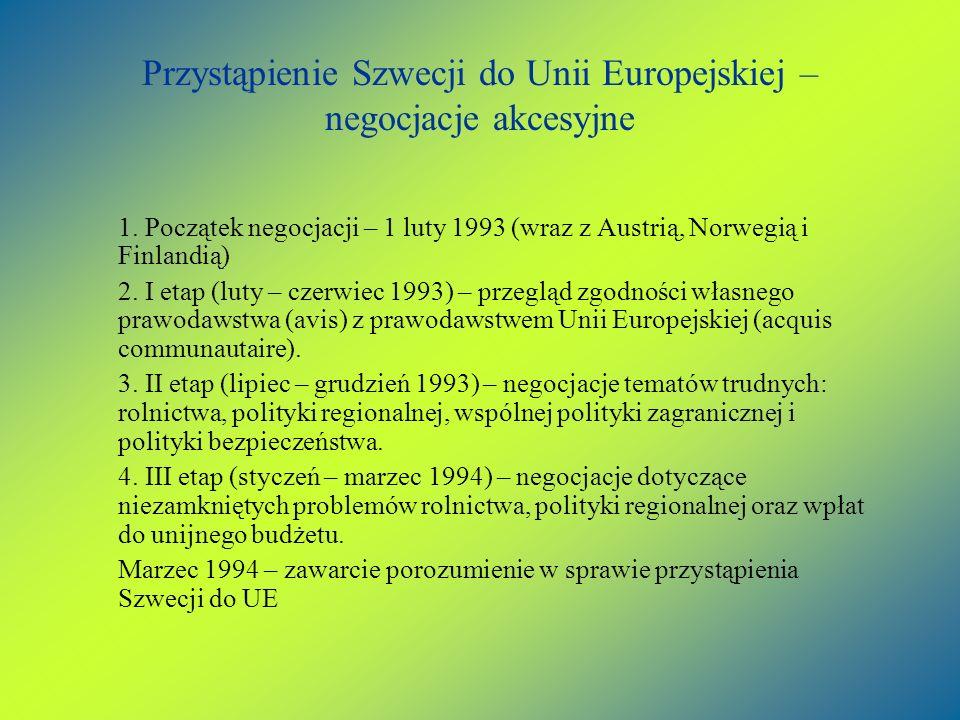 Przystąpienie Szwecji do Unii Europejskiej – negocjacje akcesyjne 1. Początek negocjacji – 1 luty 1993 (wraz z Austrią, Norwegią i Finlandią) 2. I eta
