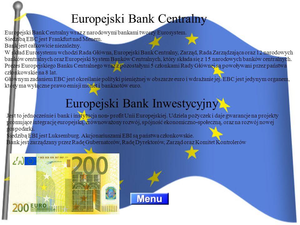 Europejski Bank Centralny wraz z narodowymi bankami tworzy Eurosystem. Siedzibą EBC jest Frankfurt nad Menem. Bank jest całkowicie niezależny. W skład