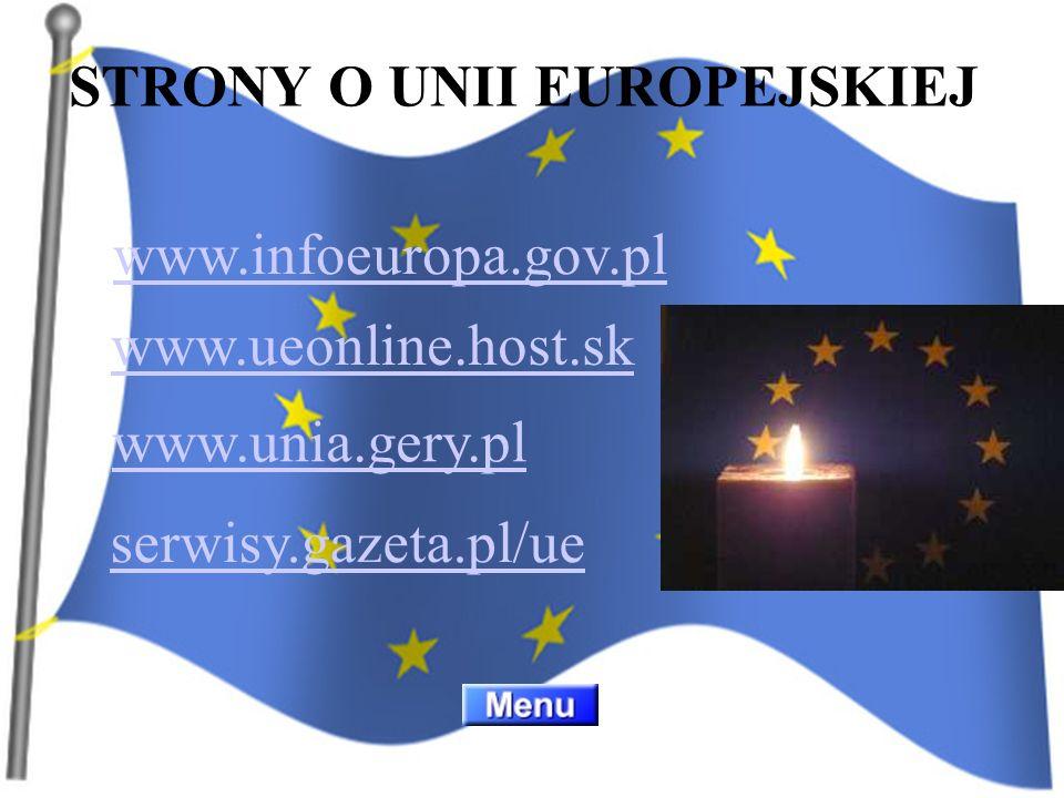 STRONY O UNII EUROPEJSKIEJ www.infoeuropa.gov.pl www.ueonline.host.sk www.unia.gery.pl serwisy.gazeta.pl/ue