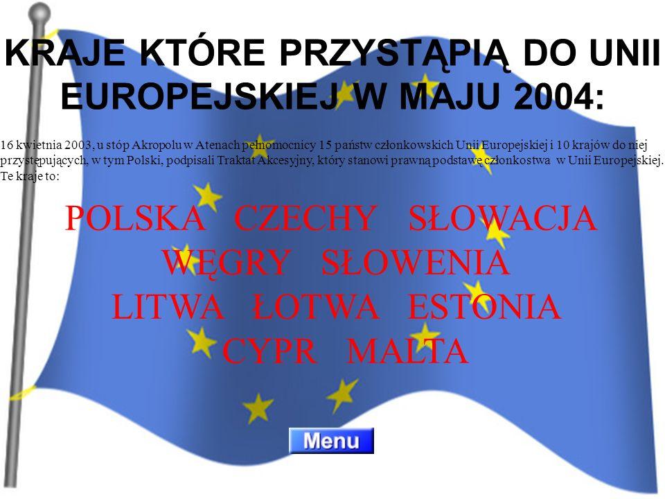 KRAJE KTÓRE PRZYSTĄPIĄ DO UNII EUROPEJSKIEJ W MAJU 2004: 16 kwietnia 2003, u stóp Akropolu w Atenach pełnomocnicy 15 państw członkowskich Unii Europej
