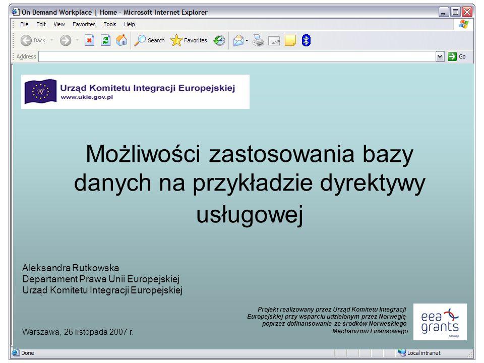 Możliwości zastosowania bazy danych na przykładzie dyrektywy usługowej Aleksandra Rutkowska Departament Prawa Unii Europejskiej Urząd Komitetu Integracji Europejskiej Warszawa, 26 listopada 2007 r.