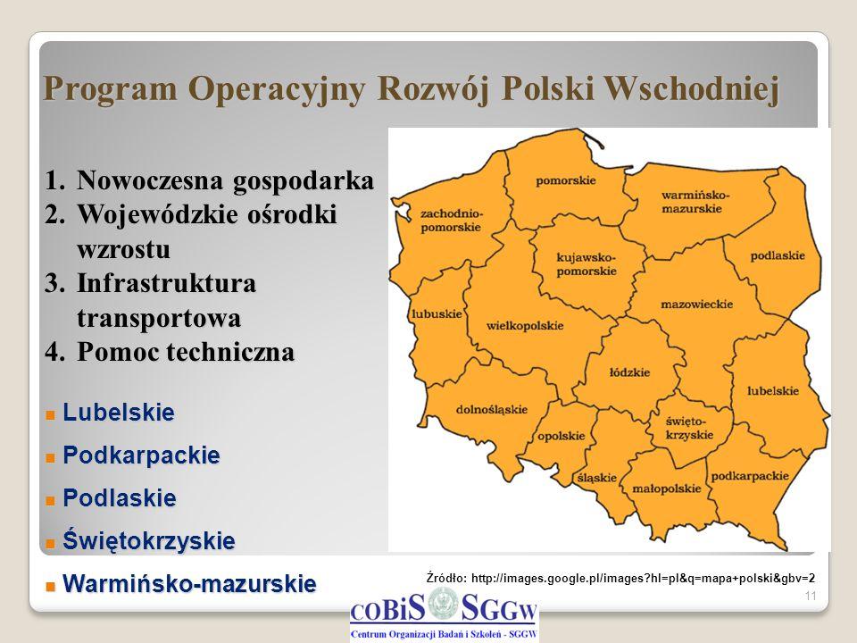 Program Operacyjny Rozwój Polski Wschodniej 11 1.Nowoczesna gospodarka 2.Wojewódzkie ośrodki wzrostu 3.Infrastruktura transportowa 4.Pomoc techniczna