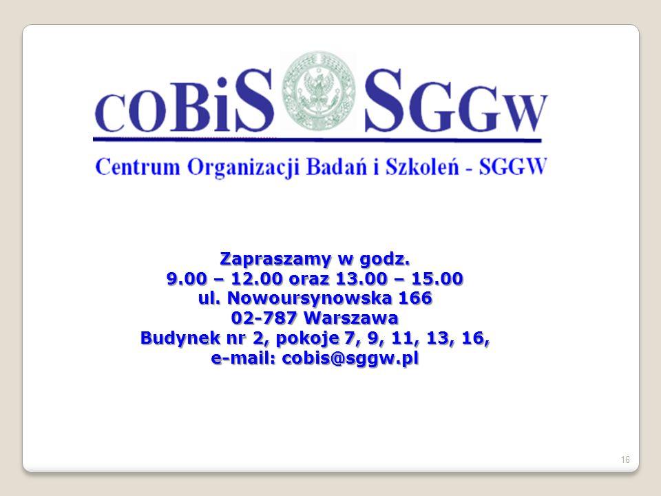 16 Zapraszamy w godz. 9.00 – 12.00 oraz 13.00 – 15.00 ul. Nowoursynowska 166 02-787 Warszawa Budynek nr 2, pokoje 7, 9, 11, 13, 16, e-mail: cobis@sggw