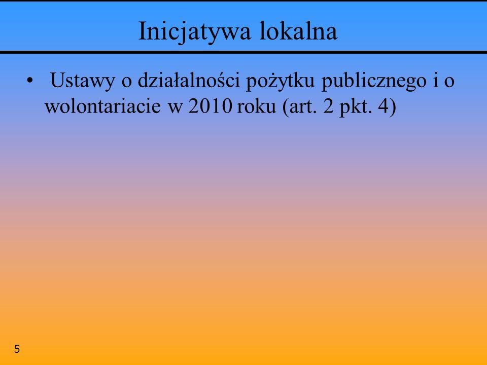 5 Inicjatywa lokalna Ustawy o działalności pożytku publicznego i o wolontariacie w 2010 roku (art. 2 pkt. 4)