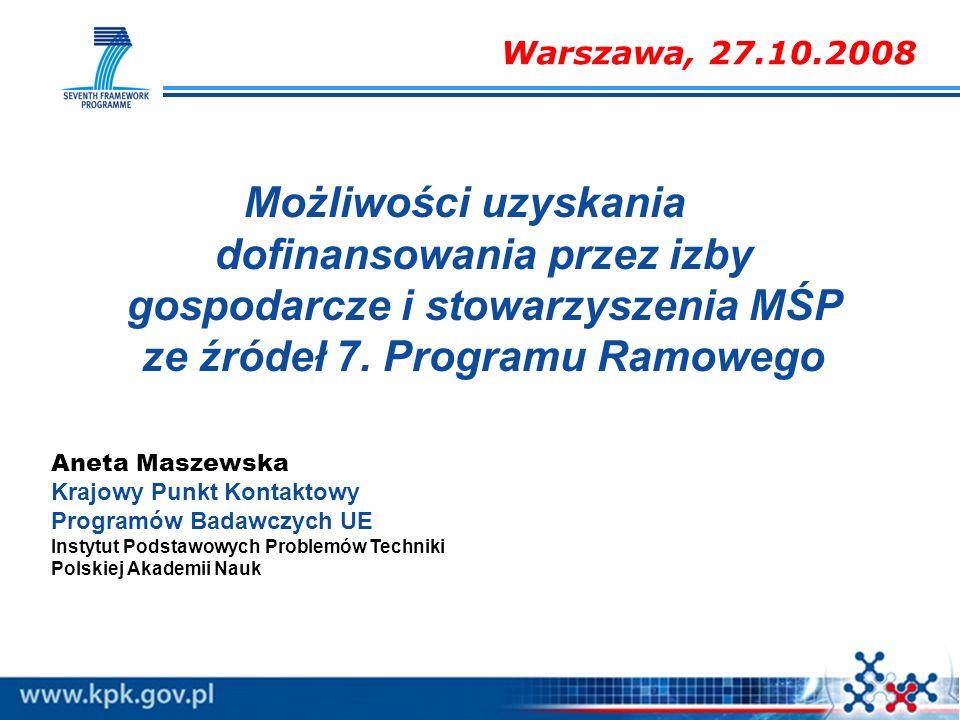 Aneta Maszewska Krajowy Punkt Kontaktowy Programów Badawczych UE Instytut Podstawowych Problemów Techniki Polskiej Akademii Nauk Możliwości uzyskania