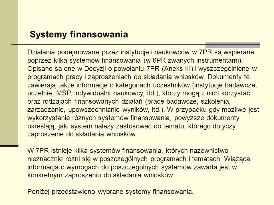 Systemy finansowania Działania podejmowane przez instytucje i naukowców w 7PR są wspierane poprzez kilka systemów finansowania (w 6PR zwanych instrume