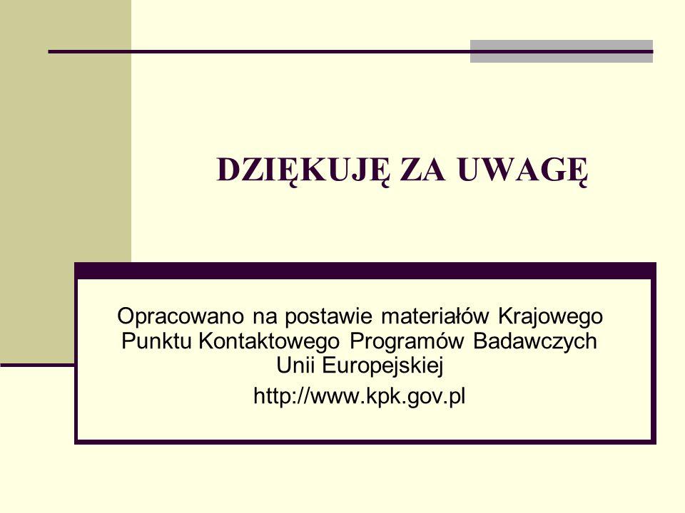 DZIĘKUJĘ ZA UWAGĘ Opracowano na postawie materiałów Krajowego Punktu Kontaktowego Programów Badawczych Unii Europejskiej http://www.kpk.gov.pl